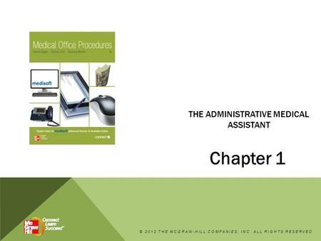 THE ADMINISTRATIVE MEDICAL ASSISTANT Chapter 1 © 2012 THE MCGRAW-HILL COMPANIES, INC. ALL RIGHTS RESERVED.