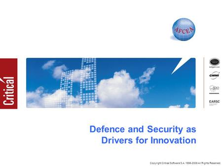 Copyright Critical Software S.A. 1998-2008 All Rights Reserved. Defence and Security as Drivers for Innovation.