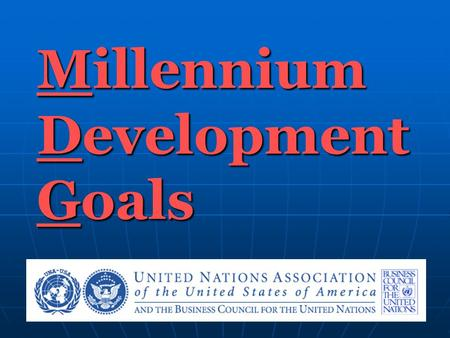 Millennium Development Goals. MDGs The Millennium Declaration, adopted by 189 heads of state at the United Nations Millennium Summit in 2000, committed.