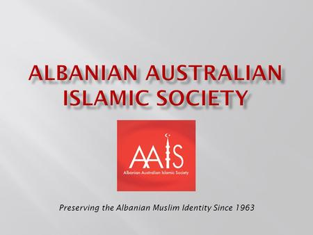 Preserving the Albanian Muslim Identity Since 1963.