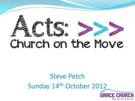 Steve Petch Sunday 14 th October 2012. Steve Petch Sunday 14 th October 2012 Part 5: What sort of church are we building? Acts 2 v 42 – 47.
