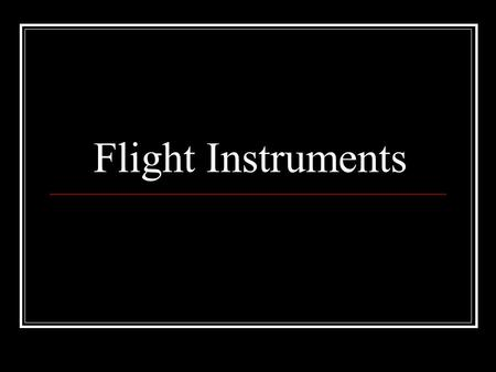 Flight Instruments. Altimeter The altimeter measures the height of the airplane above a given level. Since it is the only instrument that gives altitude.