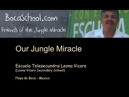 Escuela Telesecundrai Leona Vicaro (Leona Vicaro Secondary School) Playa de Boca - Mexico Our Jungle Miracle.