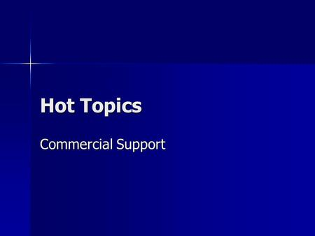Hot Topics Commercial Support. What is Commercial Support? Commercial Support is financial or in- kind contributions given by a commercial interest which.