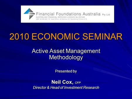 2010 ECONOMIC SEMINAR Active Asset Management Methodology Presented by Neil Cox, CFP Director & Head of Investment Research.