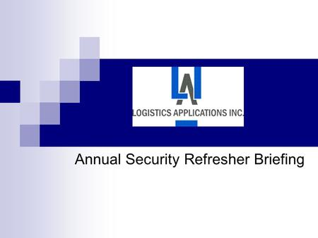 Annual Security Refresher Briefing. General Information Edmonds Enterprises Services (EES) and Logistics Applications Inc. (LAI) as Defense Contractors.