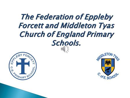 The Federation of Eppleby Forcett and Middleton Tyas Church of England Primary Schools.