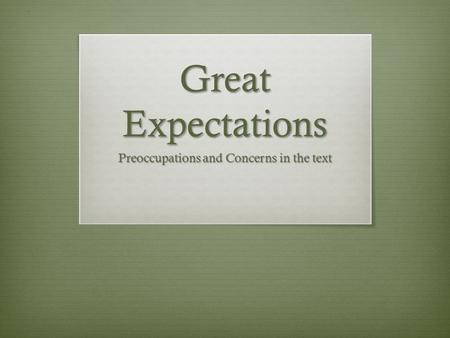 Great Expectations Preoccupations and Concerns in the text.