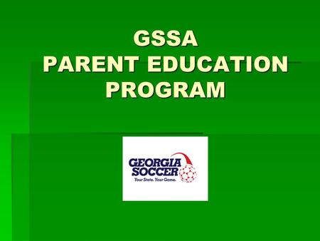 GSSA PARENT EDUCATION PROGRAM. Careful !! - Children at Play  Our Generation  Had more unsupervised free time  Made our own rules  Ownership/power.