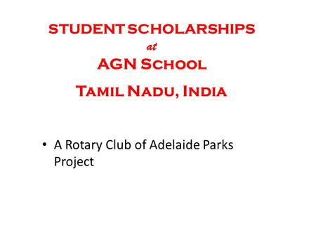 A Rotary Club of Adelaide Parks Project STUDENT SCHOLARSHIPS at AGN School Tamil Nadu, India.