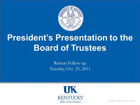 An Equal Opportunity University President's Presentation to the Board of Trustees Retreat Follow-up Tuesday, Oct. 25, 2011.
