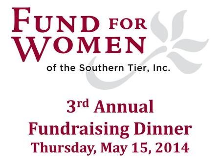 3 rd Annual Fundraising Dinner Thursday, May 15, 2014.