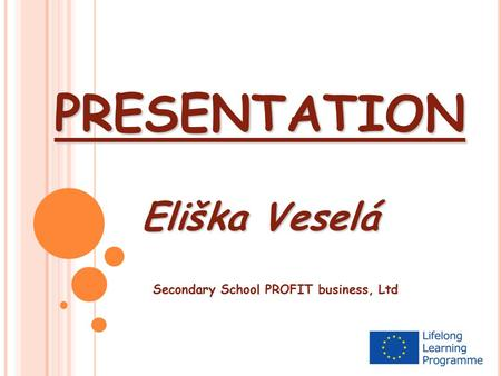 PRESENTATION Eliška Veselá Secondary School PROFIT business, Ltd.