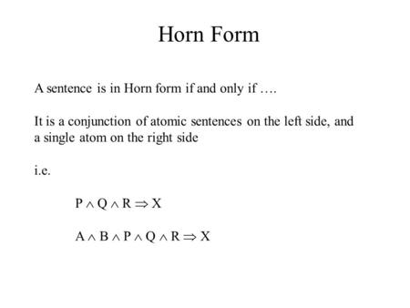 Horn Form A sentence is in Horn form if and only if ….