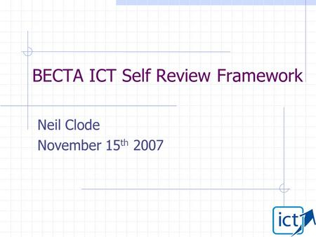 BECTA ICT Self Review Framework Neil Clode November 15 th 2007.