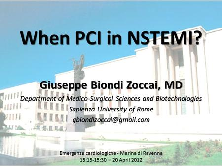 Www.metcardio.org When PCI in NSTEMI? Giuseppe Biondi Zoccai, MD Department of Medico-Surgical Sciences and Biotechnologies Sapienza University of Rome.