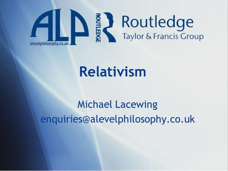 Relativism Michael Lacewing