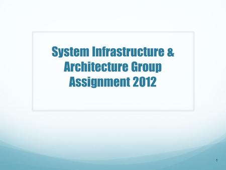 System Infrastructure & Architecture Group Assignment 2012 1.