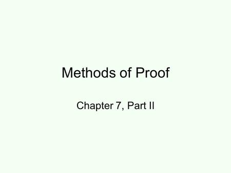 Methods of Proof Chapter 7, Part II. Proof methods Proof methods divide into (roughly) two kinds: Application of inference rules: Legitimate (sound) generation.