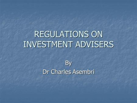 REGULATIONS ON INVESTMENT ADVISERS By Dr Charles Asembri.