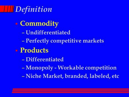 Definition  Commodity – Undifferentiated – Perfectly competitive markets  Products – Differentiated – Monopoly - Workable competition – Niche Market,