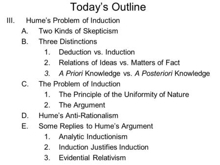 Today's Outline Hume's Problem of Induction Two Kinds of Skepticism
