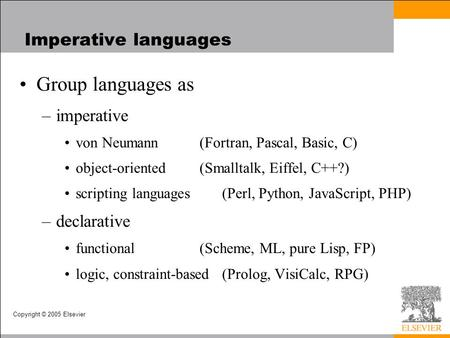 Copyright © 2005 Elsevier Imperative languages Group languages as –imperative von Neumann(Fortran, Pascal, Basic, C) object-oriented(Smalltalk, Eiffel,