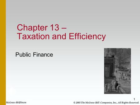 1 Chapter 13 – Taxation and Efficiency Public Finance McGraw-Hill/Irwin © 2005 The McGraw-Hill Companies, Inc., All Rights Reserved.
