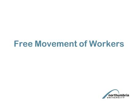 Free Movement of Workers. Lecture Aims To acquire a knowledge and understanding of the substantive rights provided for by the Treaty and EC secondary.