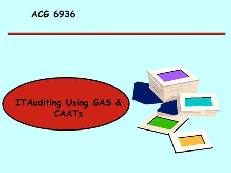 ACG 6936 ITAuditing Using GAS & CAATs. The Audit Function The audit is to examine and to assure. The nature of auditing differs according to the subject.