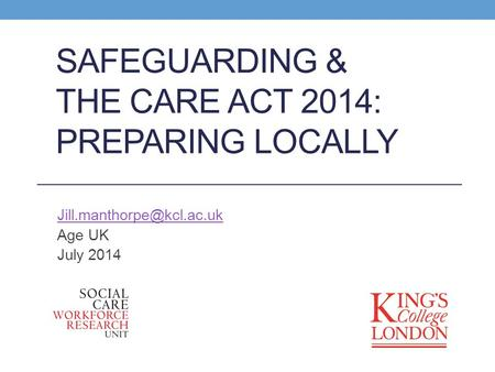 SAFEGUARDING & THE CARE ACT 2014: PREPARING LOCALLY Age UK July 2014.