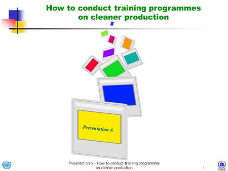 Presentation 6 – How to conduct training programmes on cleaner production1 Presentation 6 Presentation 6 How to conduct training programmes on cleaner.