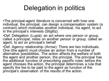 Delegation in politics The principal-agent literature is concerned with how one individual, the principal, can design a compensation system (a contract)