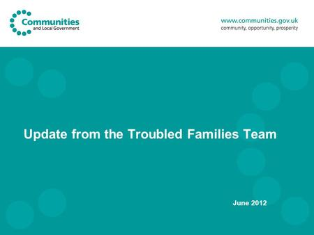 Update from the Troubled Families Team June 2012.