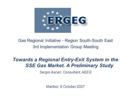 Gas Regional Initiative - Region South-South East 3rd Implementation Group Meeting Towards a Regional Entry-Exit System in the SSE Gas Market. A Preliminary.