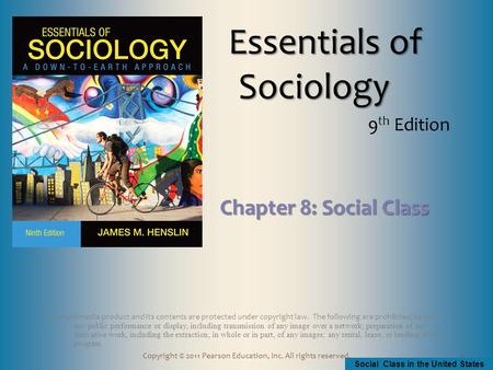 Social Class in the United States Copyright © 2011 Pearson Education, Inc. All rights reserved. Essentials of Sociology Essentials of Sociology 9 th Edition.