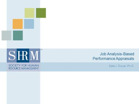 Job Analysis-Based Performance Appraisals Dale J. Dwyer, Ph.D.