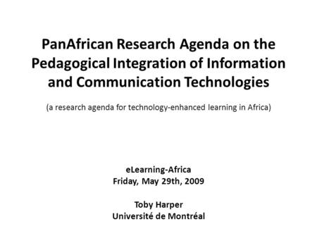 PanAfrican Research Agenda on the Pedagogical Integration of Information and Communication Technologies (a research agenda for technology-enhanced learning.