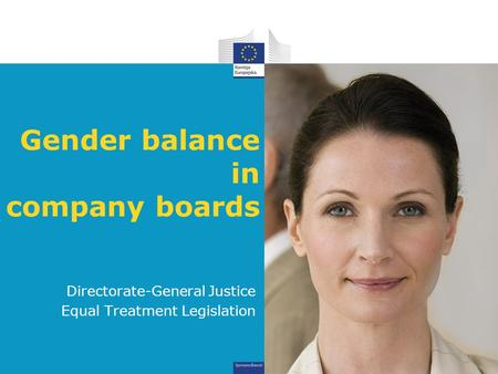 Gender balance in company boards Directorate-General Justice Equal Treatment Legislation.
