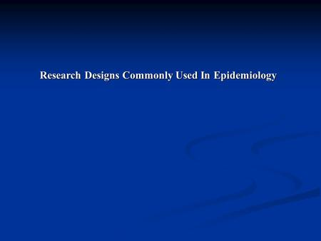 Research Designs Commonly Used In Epidemiology. One of the basic concepts in research designs which are trying to discern cause is that we have to make.