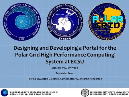 Designing and Developing a Portal for the Polar Grid High Performance Computing System at ECSU Mentor: Mr. Jeff Wood Team Members: Patrina Bly, Justin.