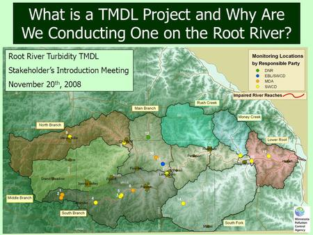 What is a TMDL Project and Why Are We Conducting One on the Root River? Root River Turbidity TMDL Stakeholder's Introduction Meeting November 20 th, 2008.
