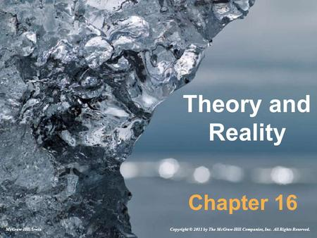Theory and Reality Chapter 16 Copyright © 2011 by The McGraw-Hill Companies, Inc. All Rights Reserved.McGraw-Hill/Irwin.