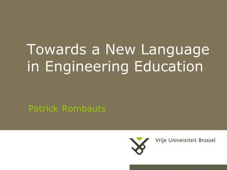 28-4-20151Herhaling titel van presentatie Towards a New Language in Engineering Education Patrick Rombauts.
