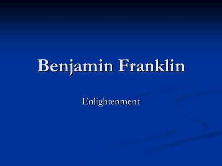 Benjamin Franklin Enlightenment. Enlightenment The period of European thought characterized by the emphasis on experience and reason, mistrust religion.