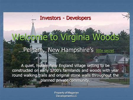 Property of Magarian Development LLC Investors - Developers Welcome to Virginia Woods …Pelham, New Hampshire's little secret A quiet, hidden New England.