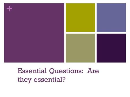 + Essential Questions: Are they essential?. + Team Learning.
