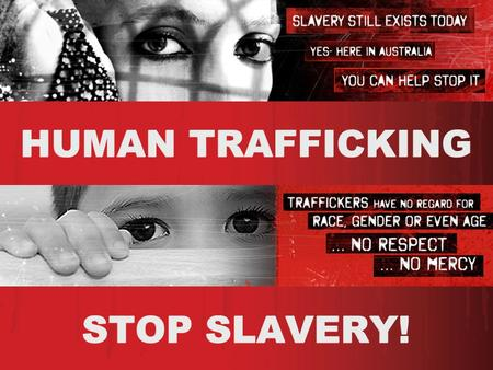 "HUMAN TRAFFICKING STOP SLAVERY!. DEFINITION OF TRAFFICKING  ""Trafficking in persons"" shall mean the recruitment, transportation, transfer, harbouring."
