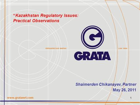 "1 Shaimerden Chikanayev, Partner May 26, 2011 ""Kazakhstan Regulatory Issues: Practical Observations."