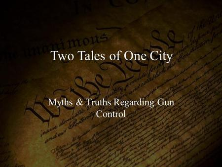 Two Tales of One City Myths & Truths Regarding Gun Control.